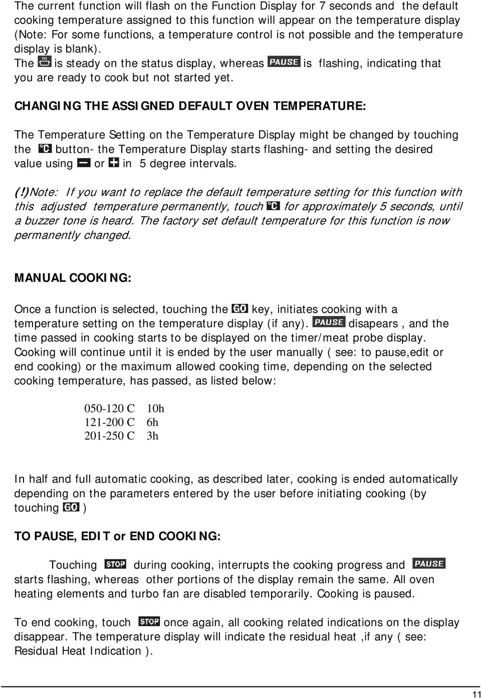 CHANGING THE ASSIGNED DEFAULT OVEN TEMPERATURE: The Temperature Setting on the Temperature Display might be changed by touching the button- the Temperature Display starts flashing- and setting the