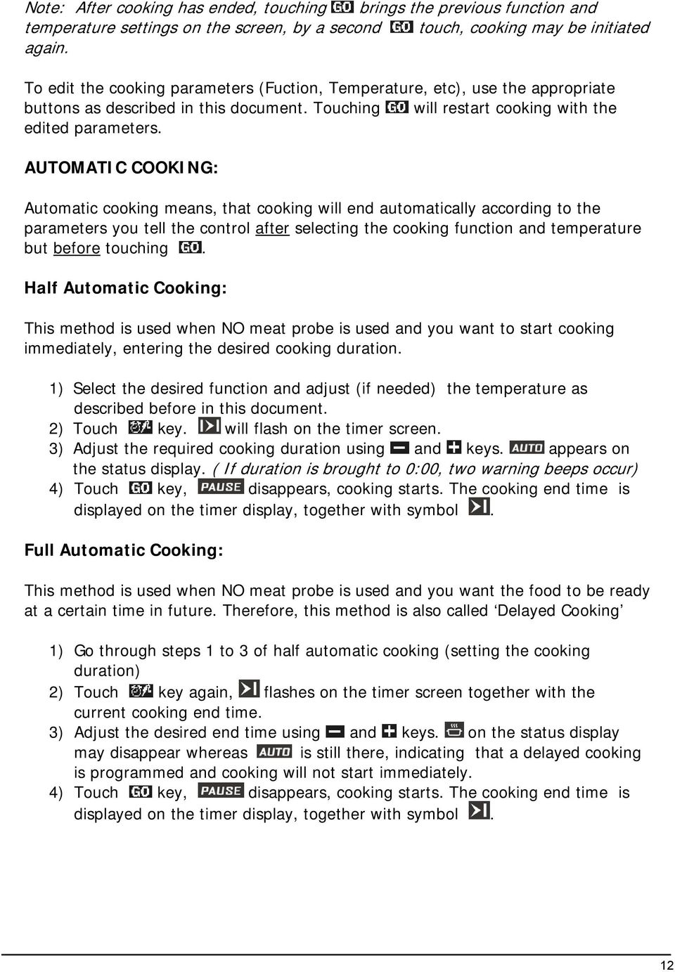 AUTOMATIC COOKING: Automatic cooking means, that cooking will end automatically according to the parameters you tell the control after selecting the cooking function and temperature but before