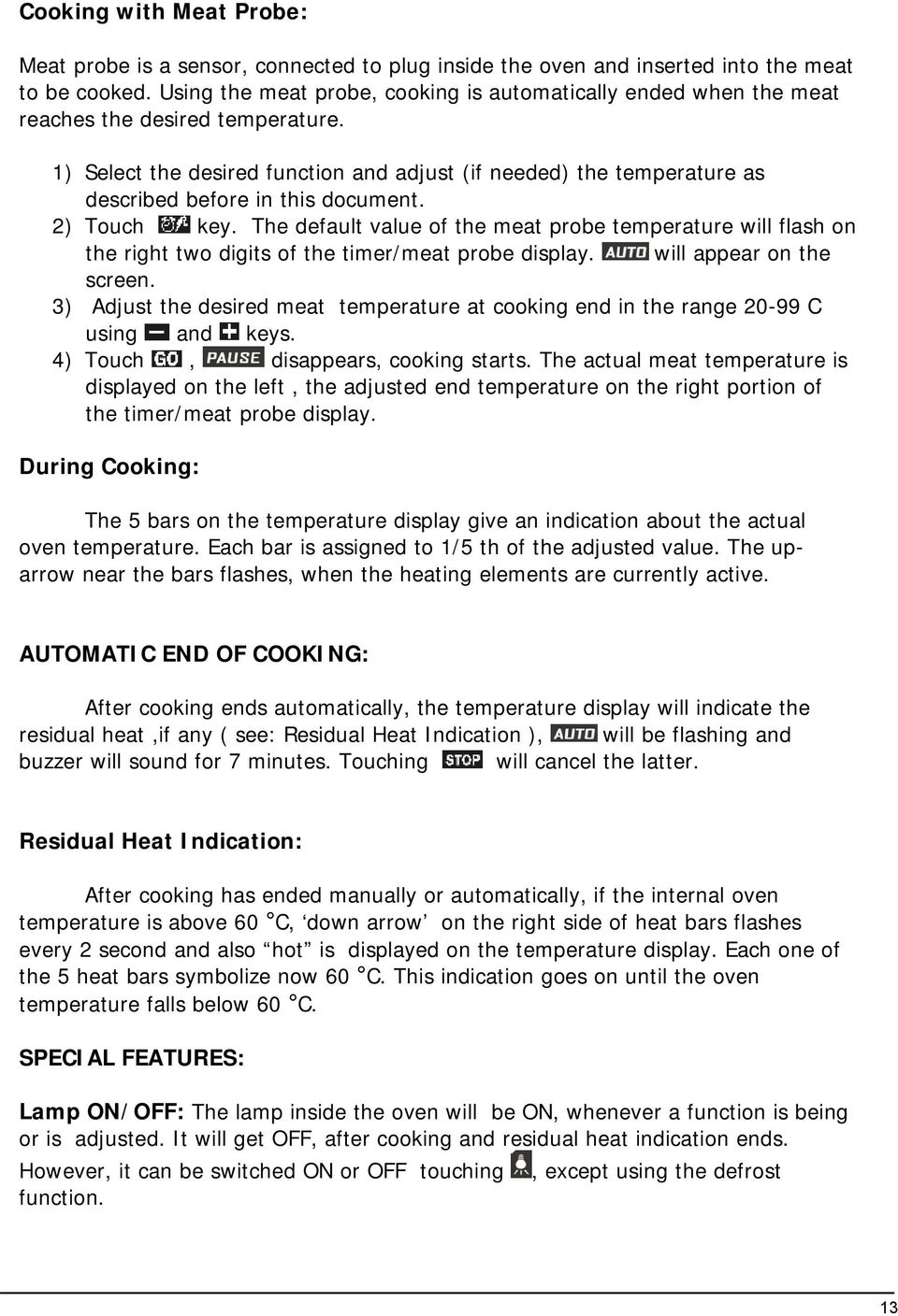 ) Select the desired function and adjust (if needed) the temperature as described before in this document. 2) Touch key.