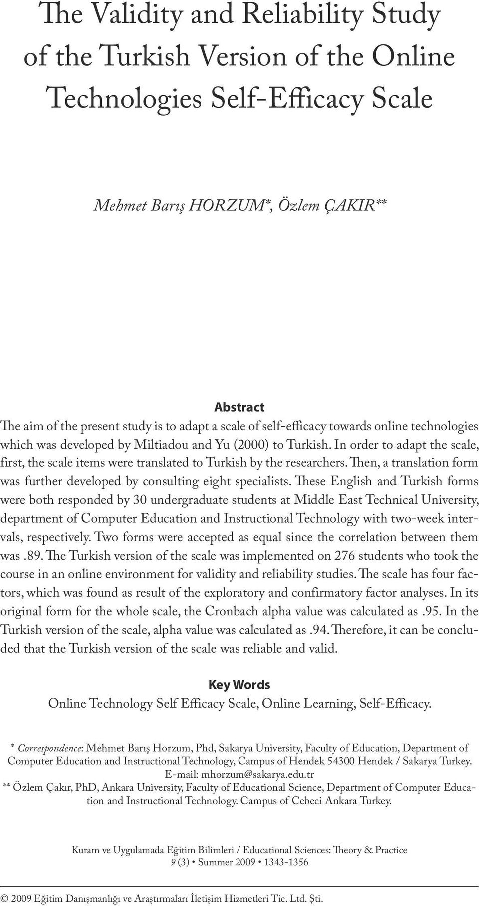 a scale of self-efficacy towards online technologies which was developed by Miltiadou and Yu (2000) to Turkish.