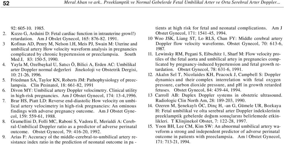h, Meis PJ, Swain M: Uterine and umbilical artery How velocity waveform analysis in pregnancies complicated by chronic hypertension or preeclampsia. South Med J, 83: 150-5, 1990. 4.