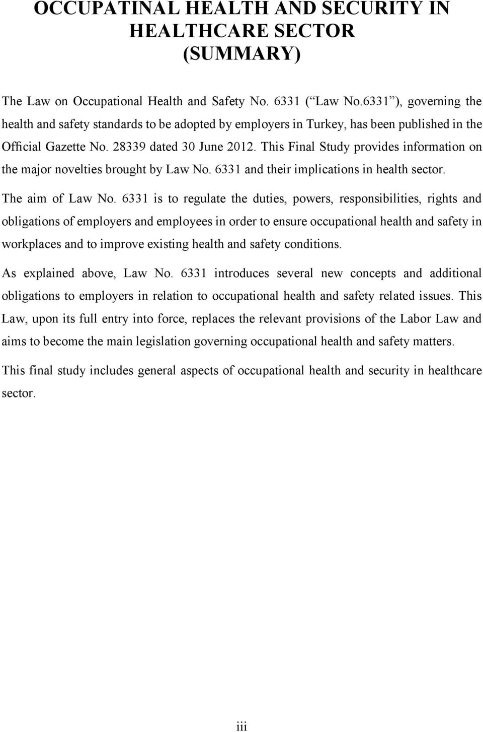 This Final Study provides information on the major novelties brought by Law No. 6331 and their implications in health sector. The aim of Law No.