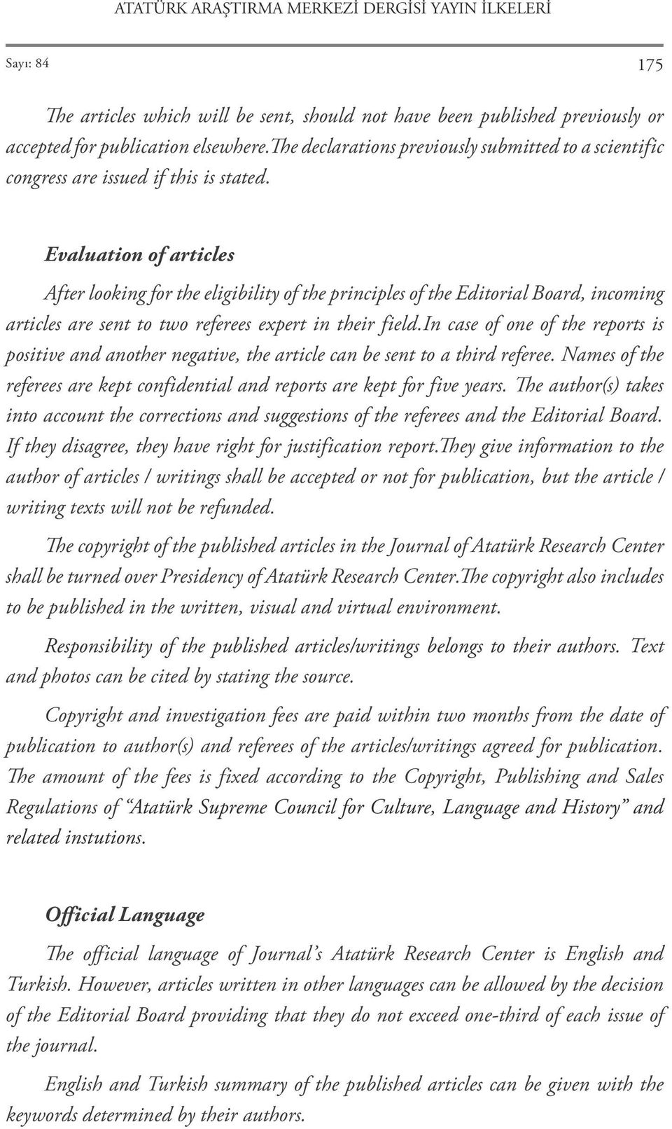 Evaluation of articles After looking for the eligibility of the principles of the Editorial Board, incoming articles are sent to two referees expert in their field.
