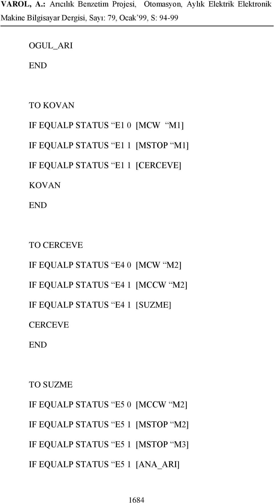 [MCCW M2] IF EQUALP STATUS E4 1 [SUZME] CERCEVE END TO SUZME IF EQUALP STATUS E5 0 [MCCW M2] IF
