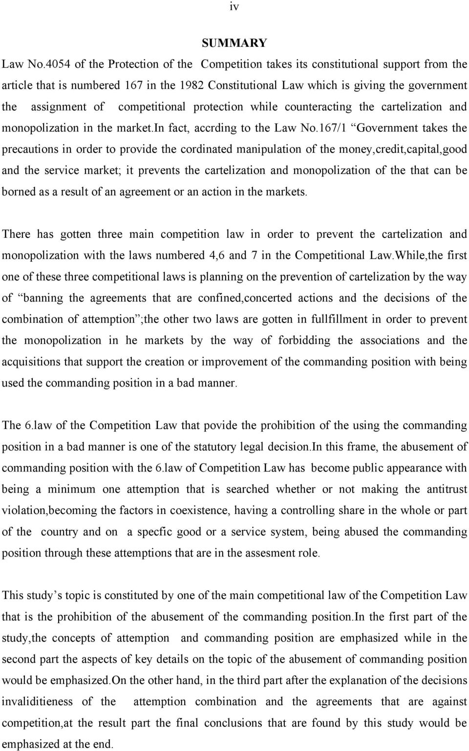 competitional protection while counteracting the cartelization and monopolization in the market.in fact, accrding to the Law No.
