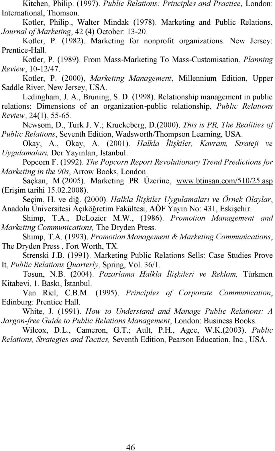 From Mass-Marketing To Mass-Customisation, Planning Review, 10-12/47. Kotler, P. (2000), Marketing Management, Millennium Edition, Upper Saddle River, New Jersey, USA. Ledingham, J. A., Bruning, S. D.