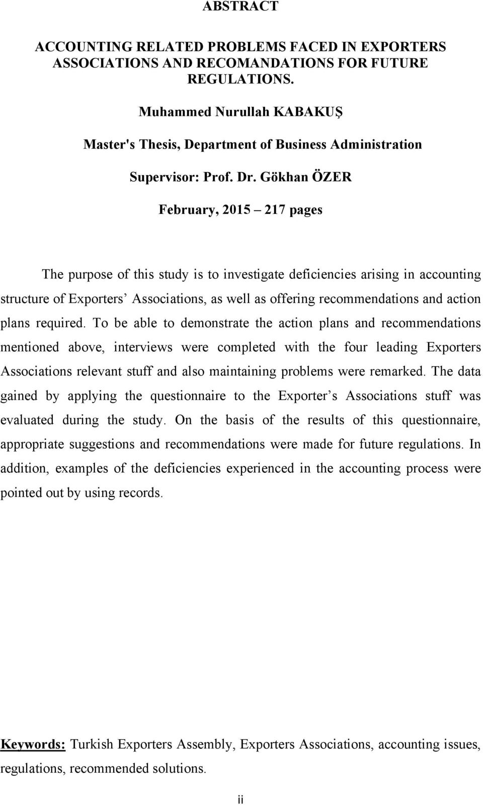 Gökhan ÖZER February, 2015 217 pages The purpose of this study is to investigate deficiencies arising in accounting structure of Exporters Associations, as well as offering recommendations and action
