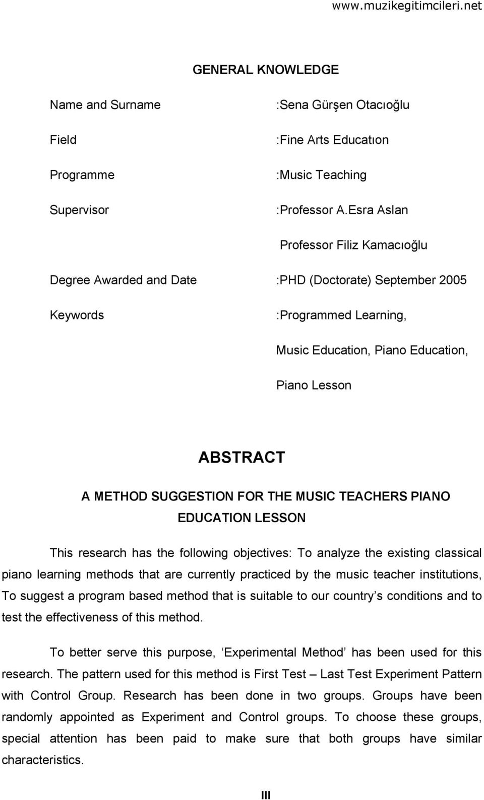 SUGGESTION FOR THE MUSIC TEACHERS PIANO EDUCATION LESSON This research has the following objectives: To analyze the existing classical piano learning methods that are currently practiced by the music