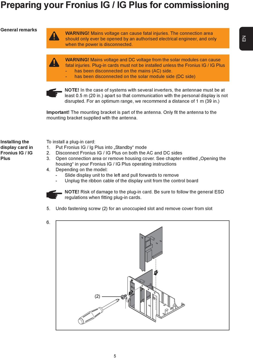 Mains voltage and DC voltage from the solar modules can cause fatal injuries. Plug-in cards must not be installed unless the Fronius IG / IG Plus - has been disconnected on the mains (AC) side.