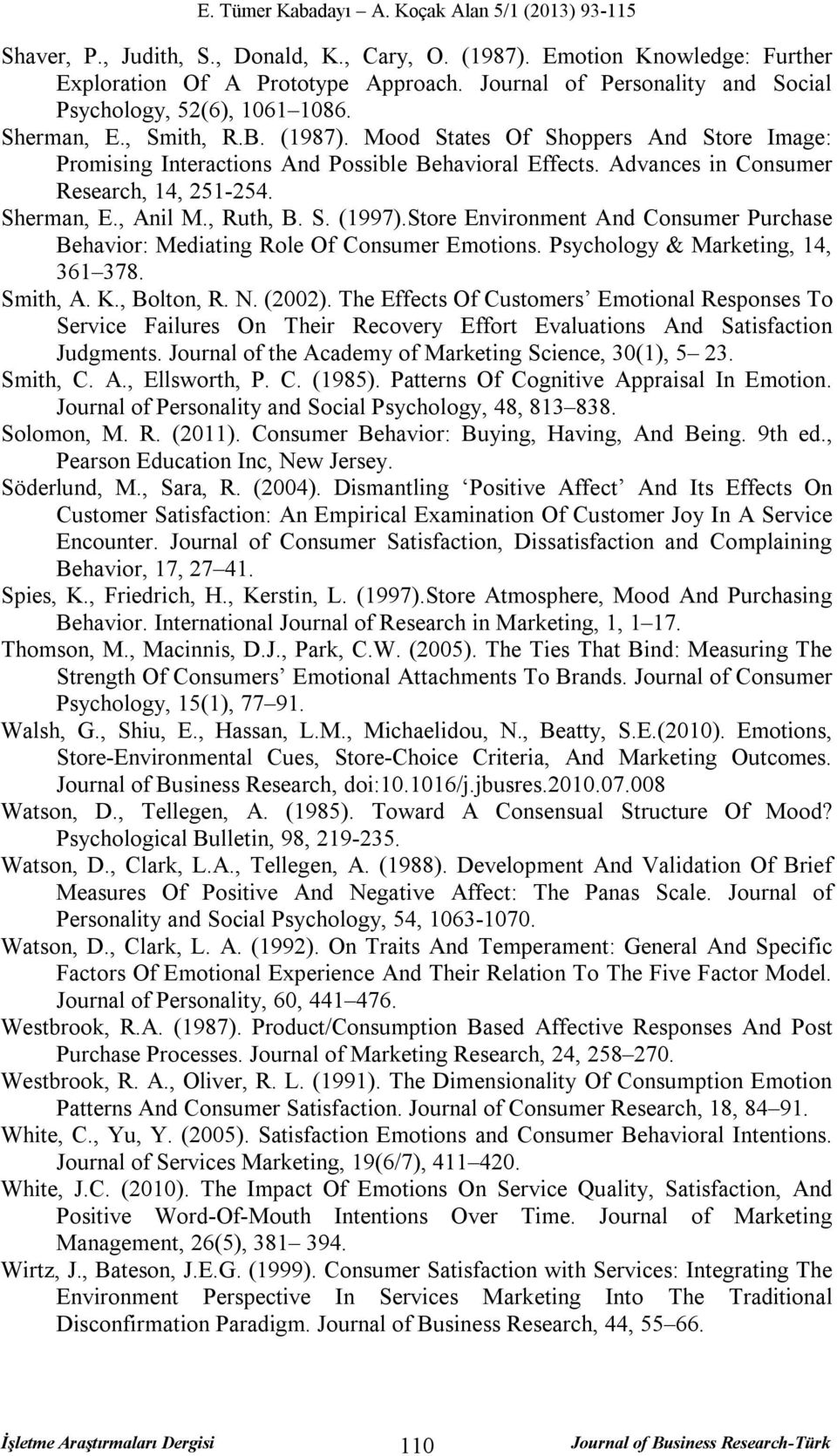 Store Environment And Consumer Purchase Behavior: Mediating Role Of Consumer Emotions. Psychology & Marketing, 14, 361 378. Smith, A. K., Bolton, R. N. (2002).