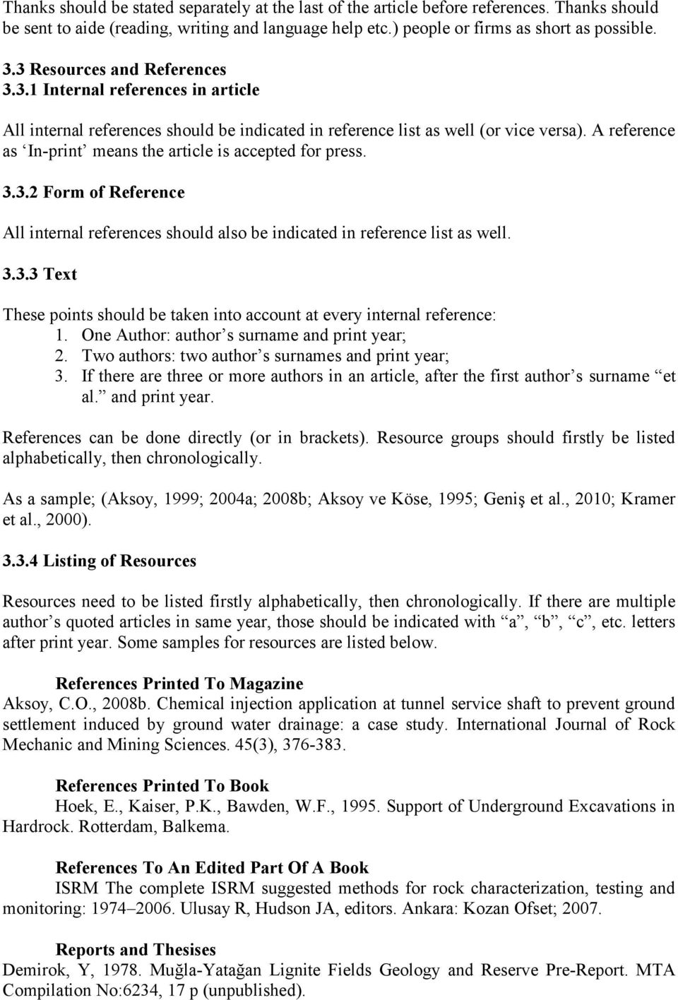 A reference as In-print means the article is accepted for press. 3.3.2 Form of Reference All internal references should also be indicated in reference list as well. 3.3.3 Text These points should be taken into account at every internal reference: 1.