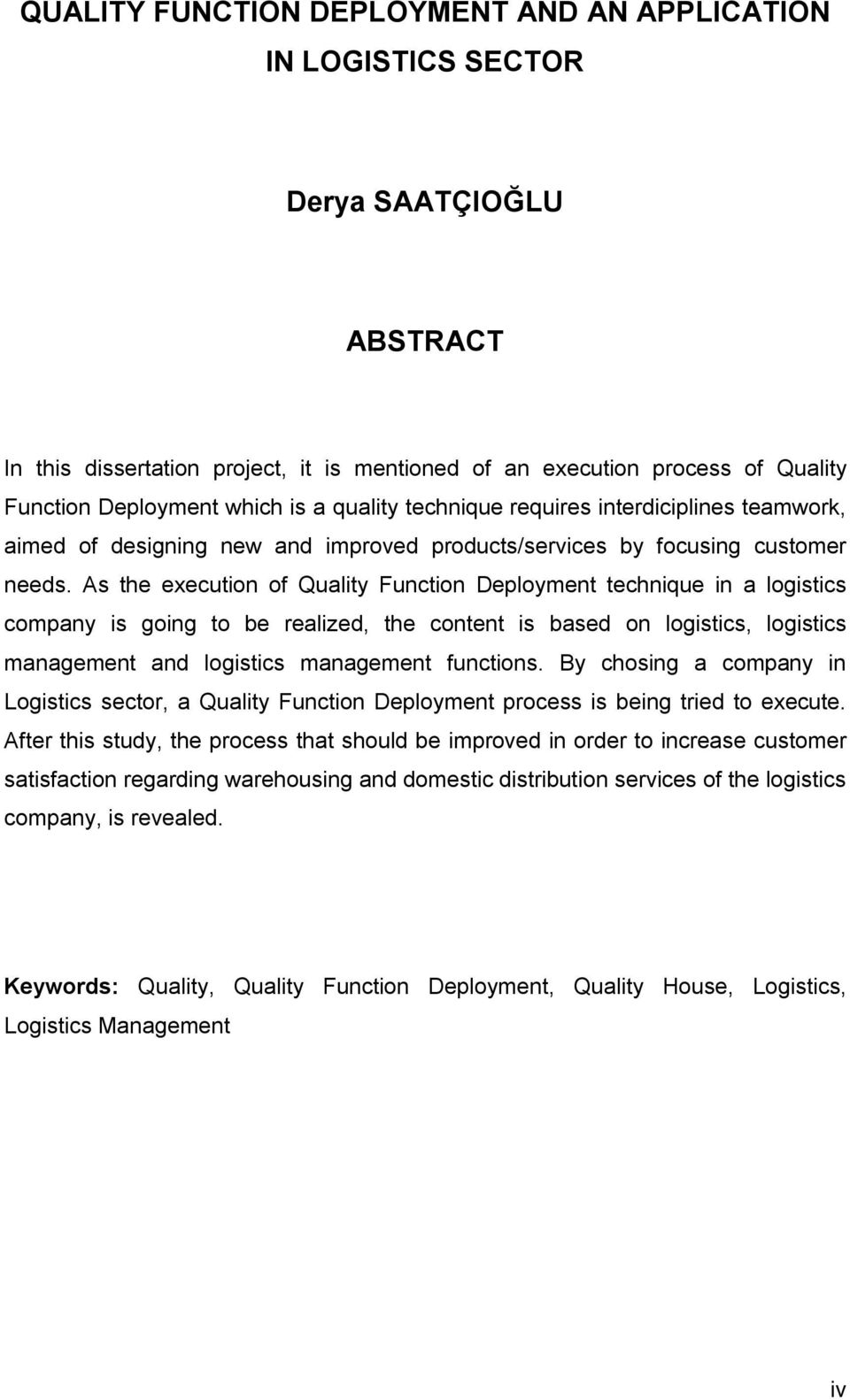 As the execution of Quality Function Deployment technique in a logistics company is going to be realized, the content is based on logistics, logistics management and logistics management functions.