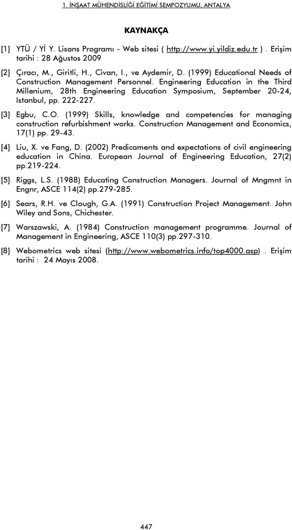O. (1999) Skills, knowledge and competencies for managing construction refurbishment works. Construction Management and Economics, 17(1) pp. 29-43. [4] Liu, X. ve Fang, D.