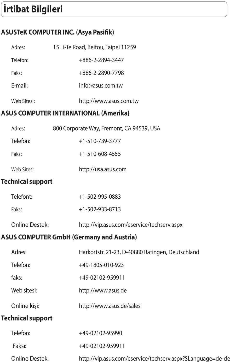 tw ASUS COMPUTER INTERNATIONAL (Amerika) Adres: 800 Corporate Way, Fremont, CA 94539, USA Telefon: +1-510-739-3777 Faks: +1-510-608-4555 Web Sites: Technical support http://usa.asus.