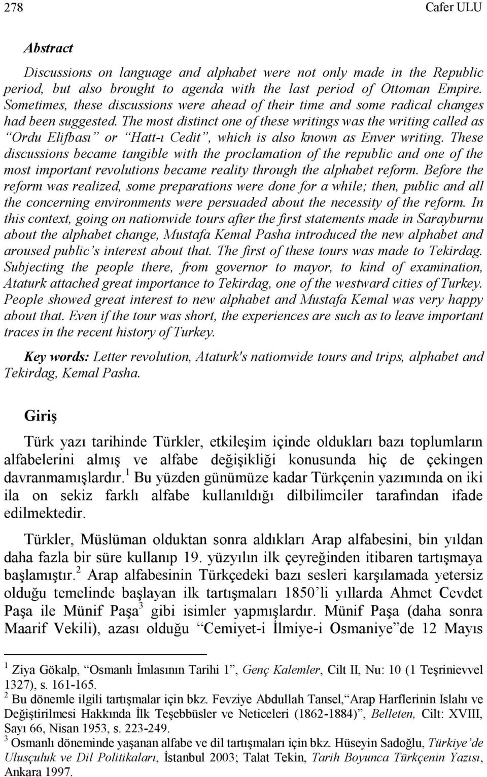 The most distinct one of these writings was the writing called as Ordu Elifbası or Hatt-ı Cedit, which is also known as Enver writing.