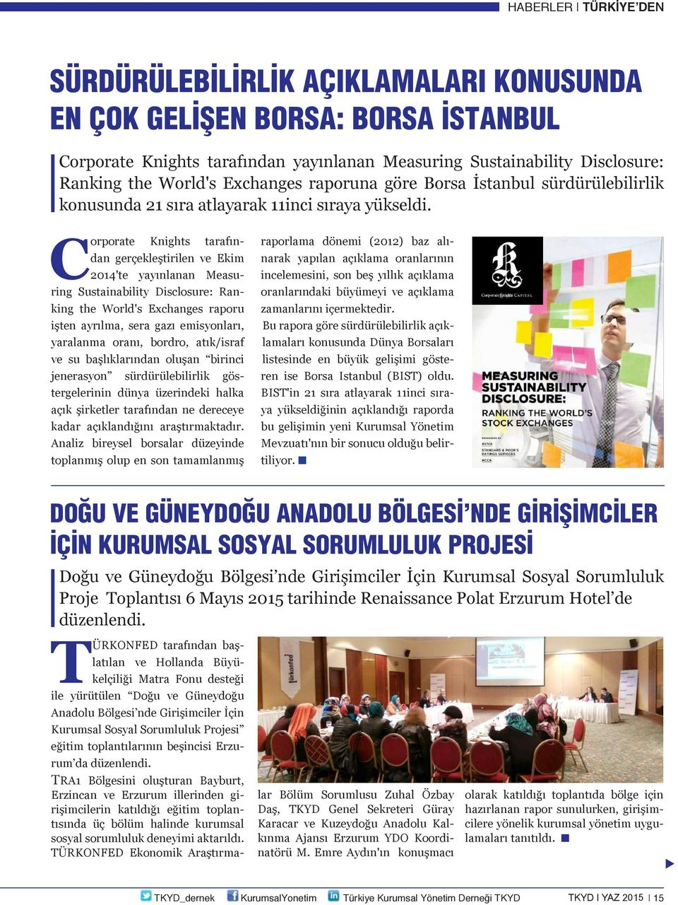 Corporate Knights tarafından gerçekleştirilen ve Ekim 2014'te yayınlanan Measuring Sustainability Disclosure: Ranking the World's Exchanges raporu işten ayrılma, sera gazı emisyonları, yaralanma