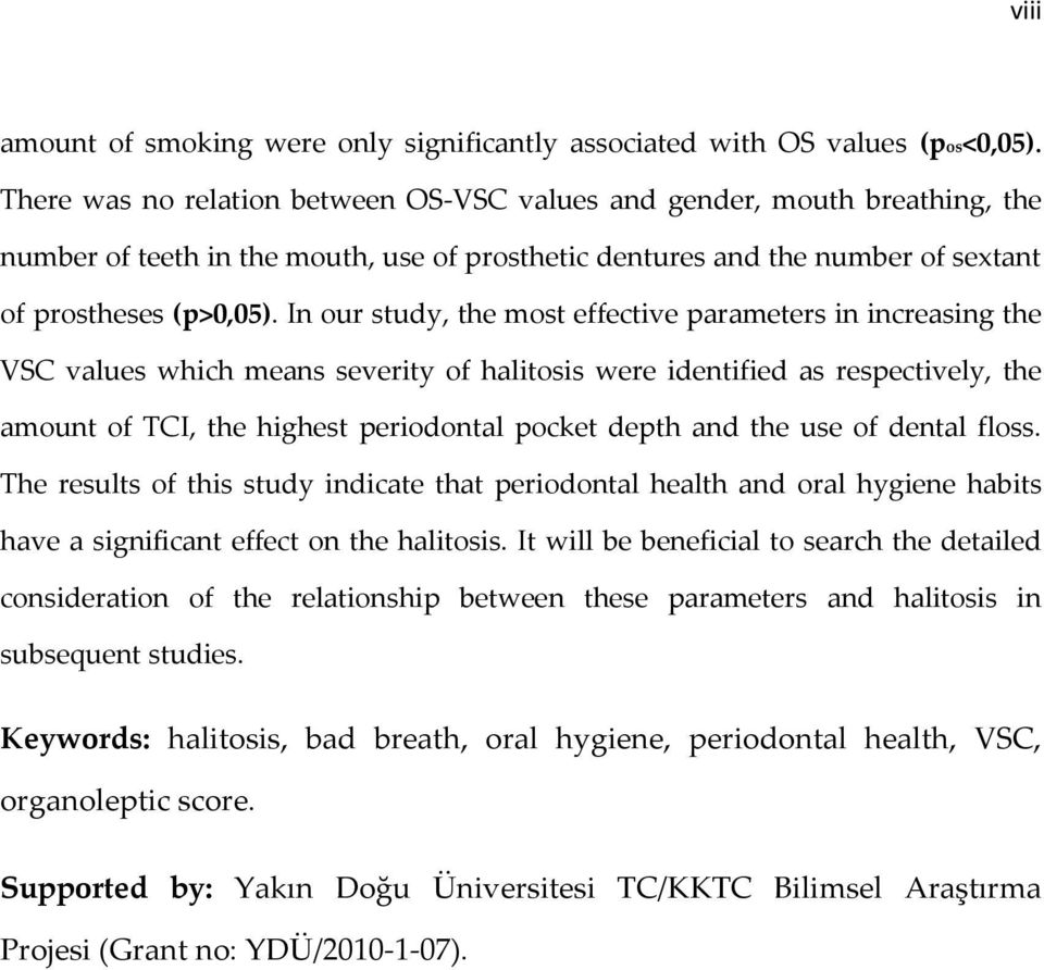 In our study, the most effective parameters in increasing the VSC values which means severity of halitosis were identified as respectively, the amount of TCI, the highest periodontal pocket depth and