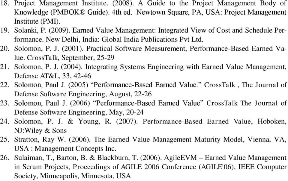 Practical Software Measurement, Performance-Based Earned Value. CrossTalk, September, 25-29 21. Solomon, P. J. (2004).