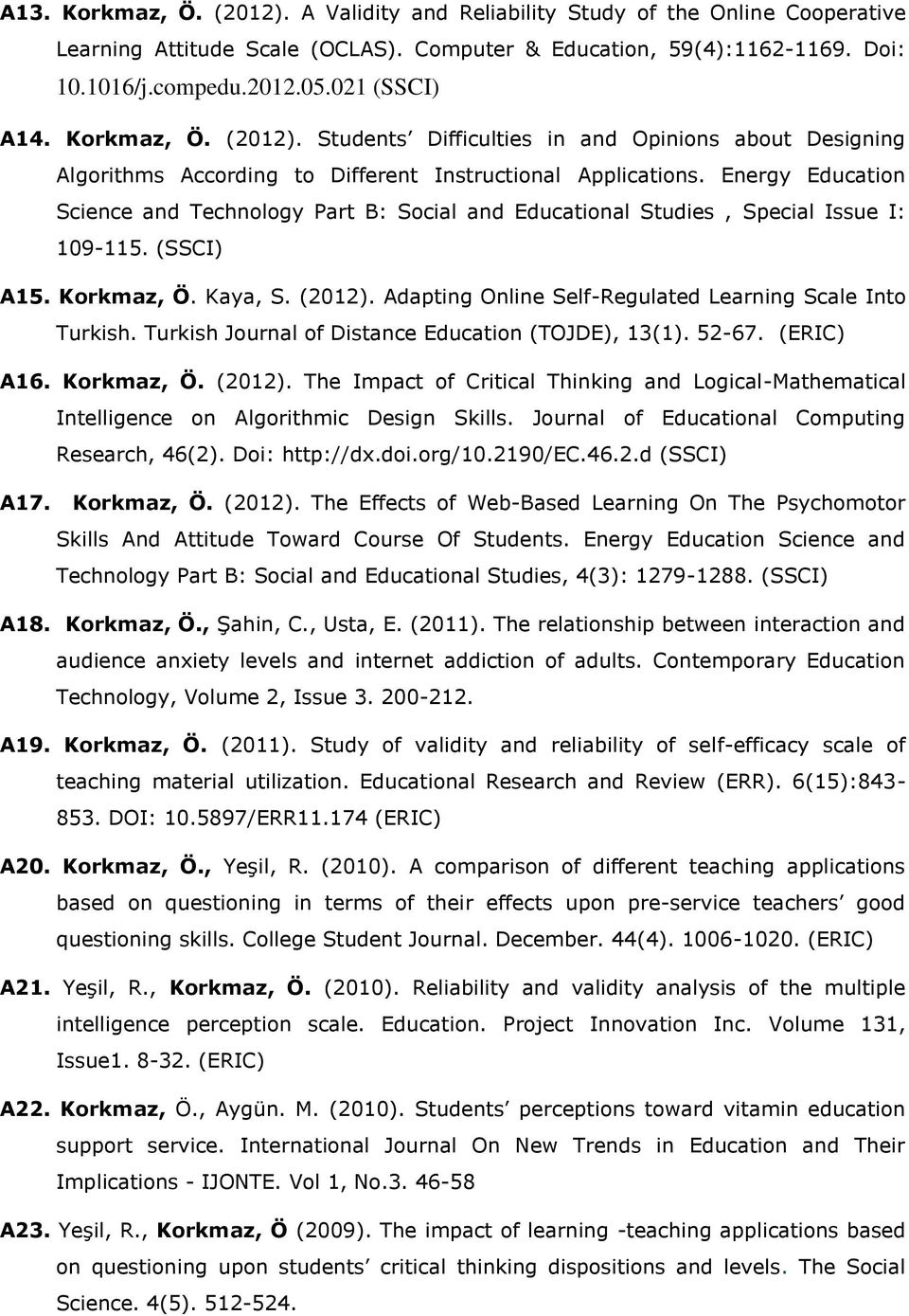 Energy Education Science and Technology Part B: Social and Educational Studies, Special Issue I: 109-115. (SSCI) A15. Korkmaz, Ö. Kaya, S. (2012).