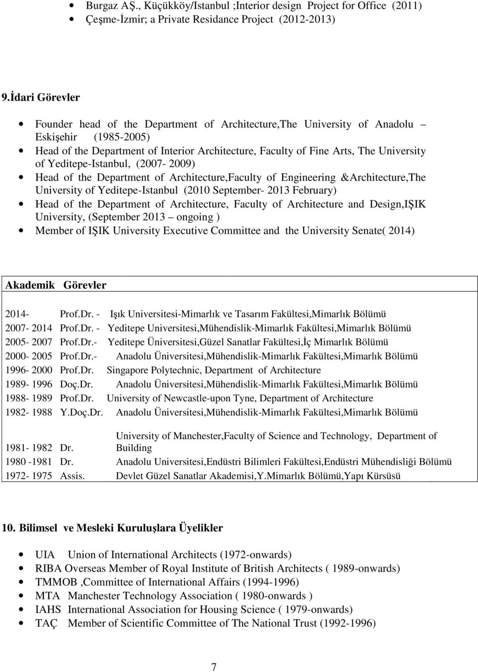 Yeditepe-Istanbul, (007-009) Head of the Department of Architecture,Faculty of Engineering &Architecture,The University of Yeditepe-Istanbul (010 September- 013 February) Head of the Department of