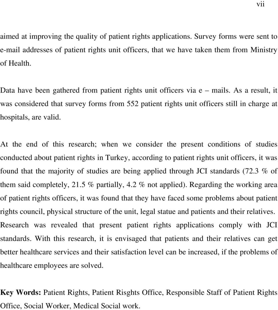 At the end of this research; when we consider the present conditions of studies conducted about patient rights in Turkey, according to patient rights unit officers, it was found that the majority of