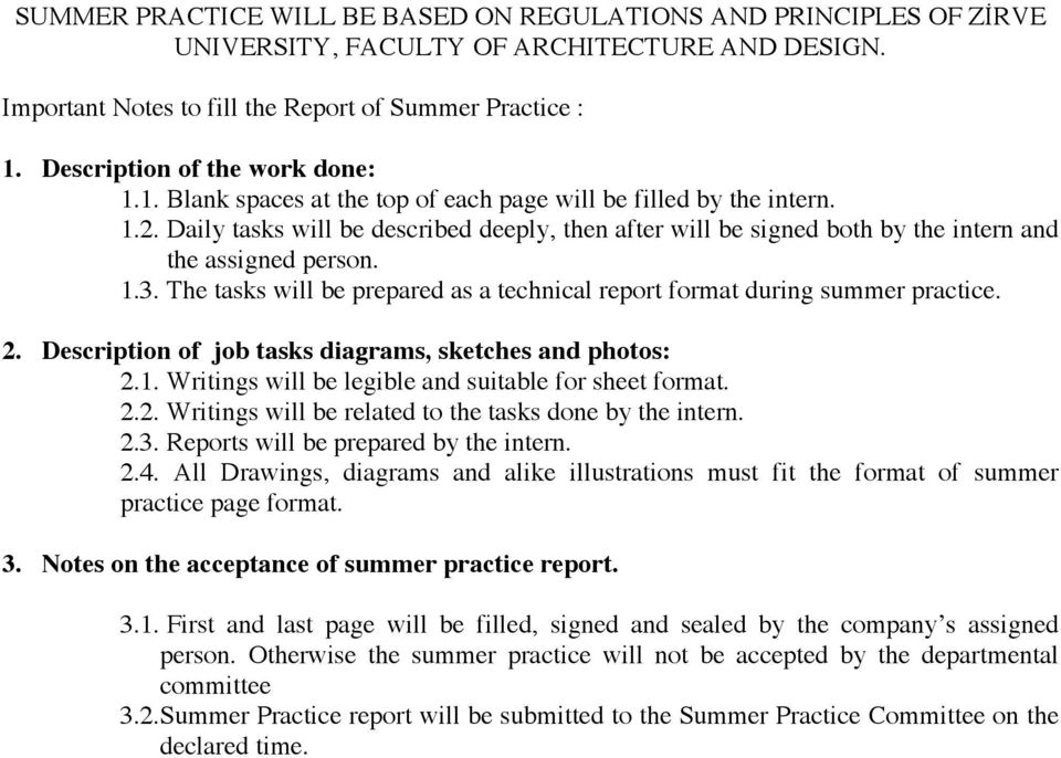 Daily tasks will be described deeply, then after will be signed both by the intern and the assigned person. 1.3. The tasks will be prepared as a technical report format during summer practice. 2.