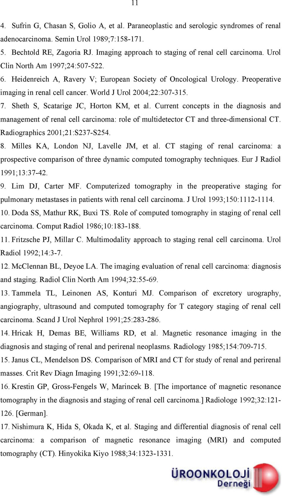 World J Urol 2004;22:307-315. 7. Sheth S, Scatarige JC, Horton KM, et al. Current concepts in the diagnosis and management of renal cell carcinoma: role of multidetector CT and three-dimensional CT.