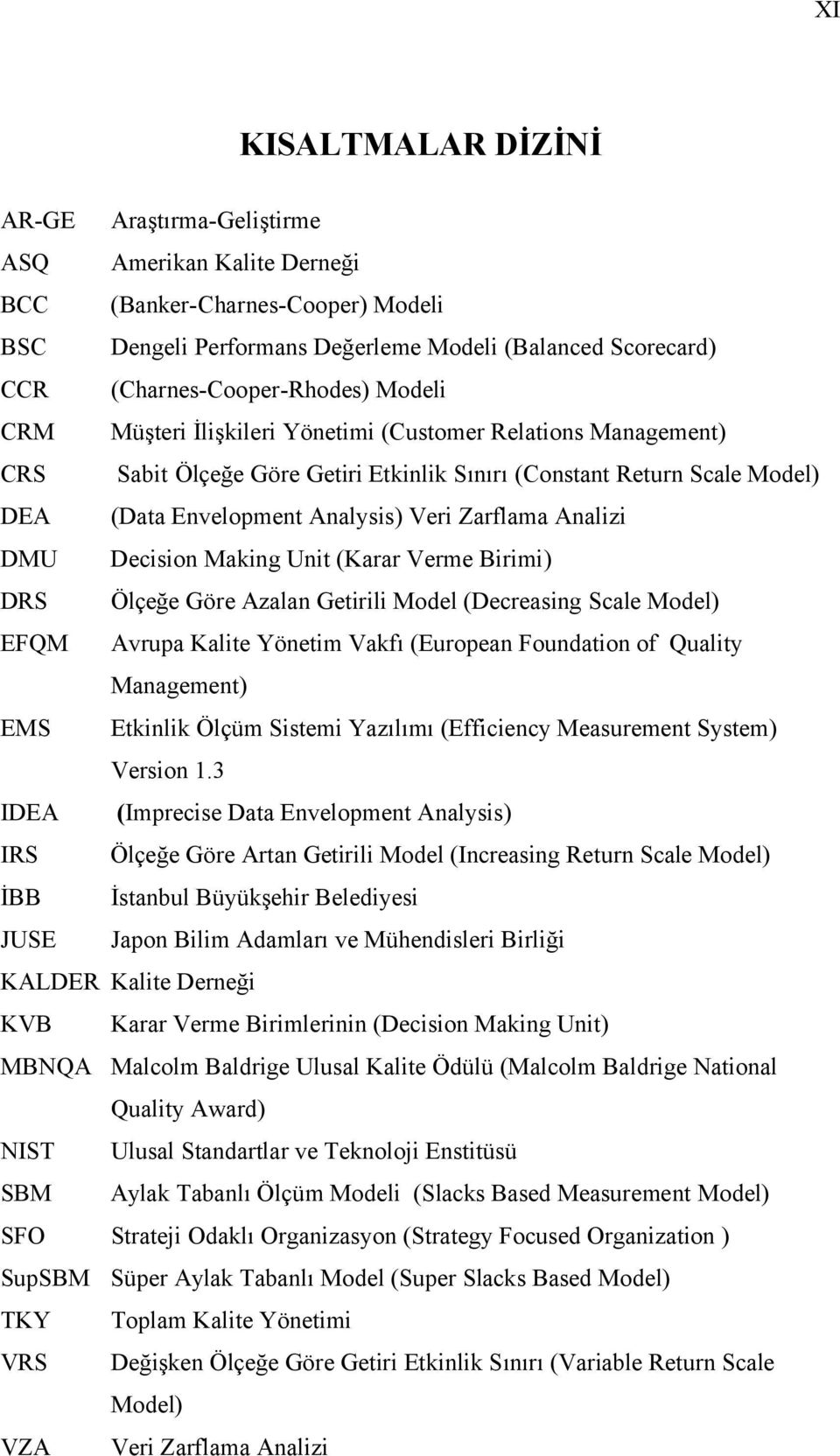Analysis) Veri Zarflama Analizi DMU Decision Making Unit (Karar Verme Birimi) DRS Ölçeğe Göre Azalan Getirili Model (Decreasing Scale Model) EFQM Avrupa Kalite Yönetim Vakfı (European Foundation of