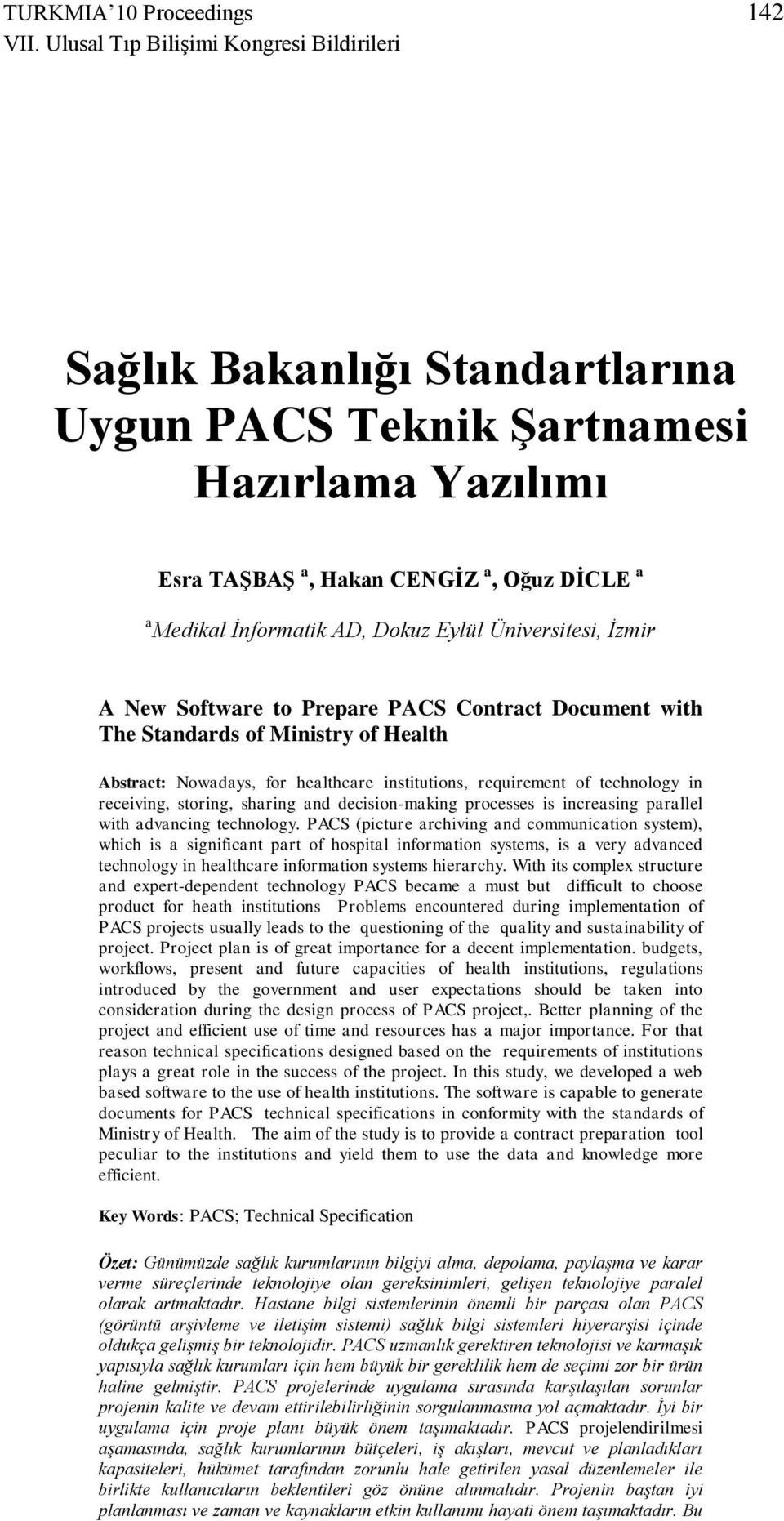 Eylül Üniversitesi, İzmir A New Software to Prepare PACS Contract Document with The Standards of Ministry of Health Abstract: Nowadays, for healthcare institutions, requirement of technology in