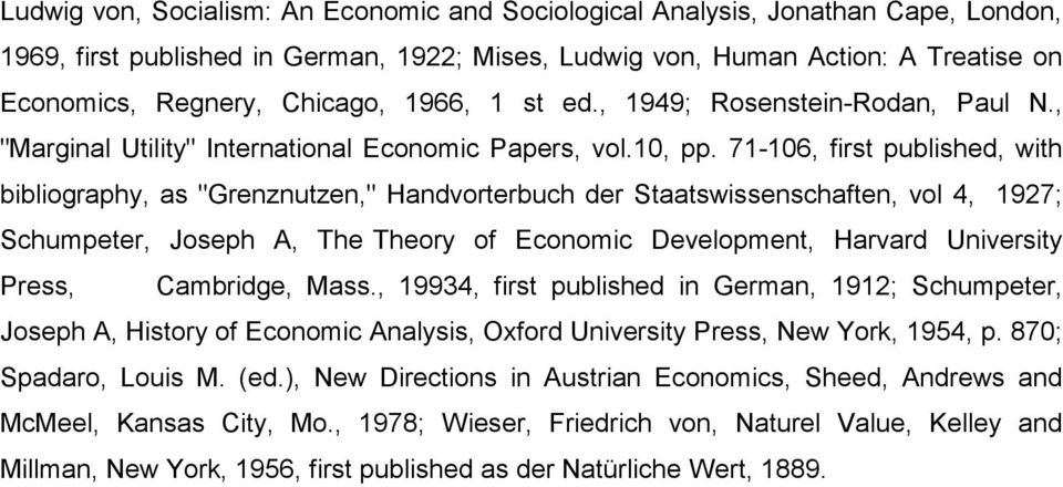 "71-106, first published, with bibliography, as ""Grenznutzen,"" Handvorterbuch der Staatswissenschaften, vol 4, 1927; Schumpeter, Joseph A, The Theory of Economic Development, Harvard University Press,"