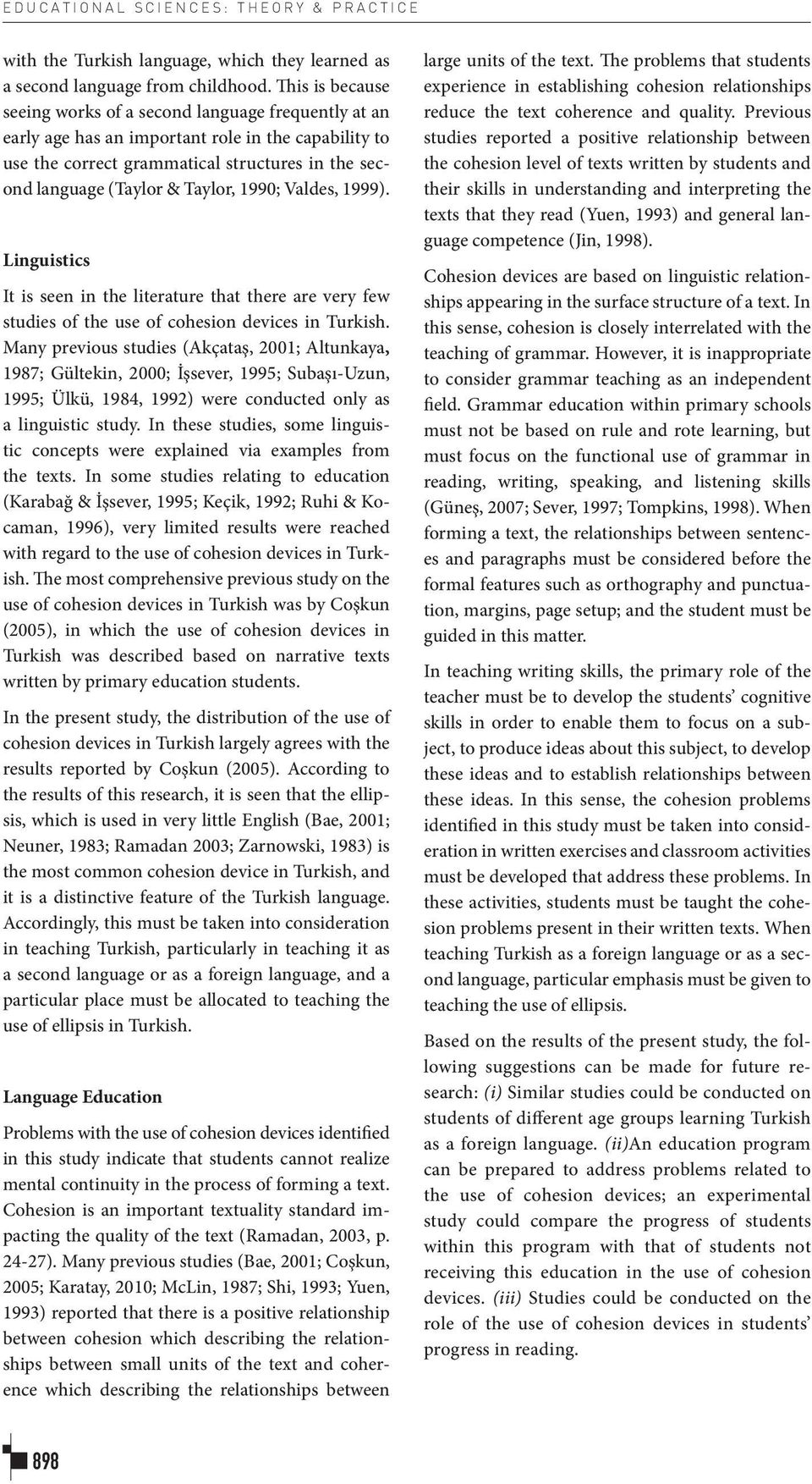 1990; Valdes, 1999). Linguistics It is seen in the literature that there are very few studies of the use of cohesion devices in Turkish.