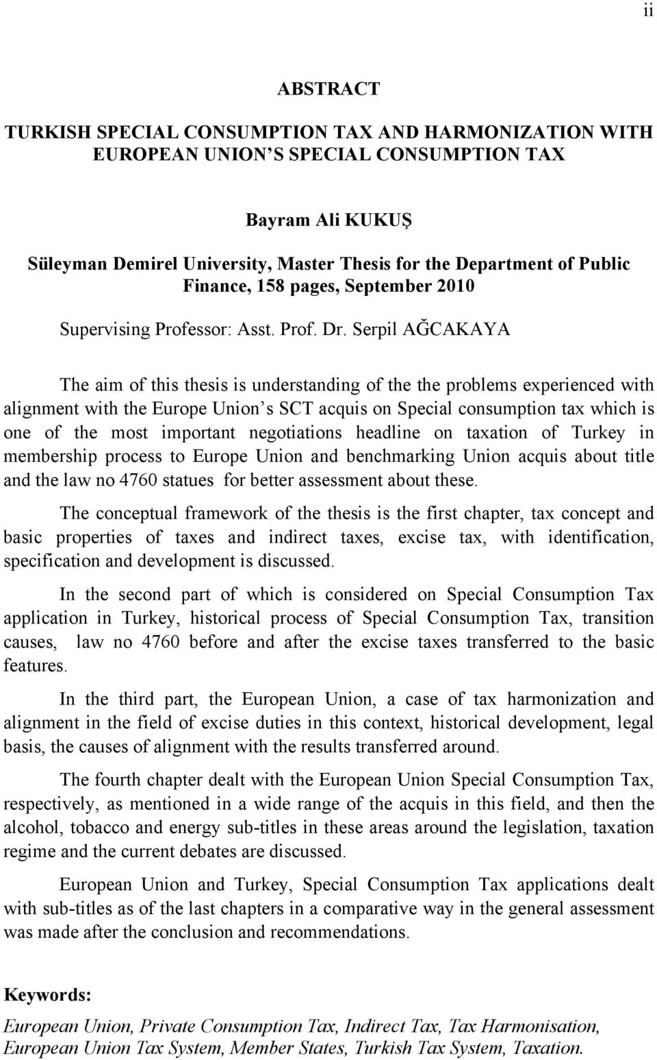 Serpil AĞCAKAYA The aim of this thesis is understanding of the the problems experienced with alignment with the Europe Union s SCT acquis on Special consumption tax which is one of the most important
