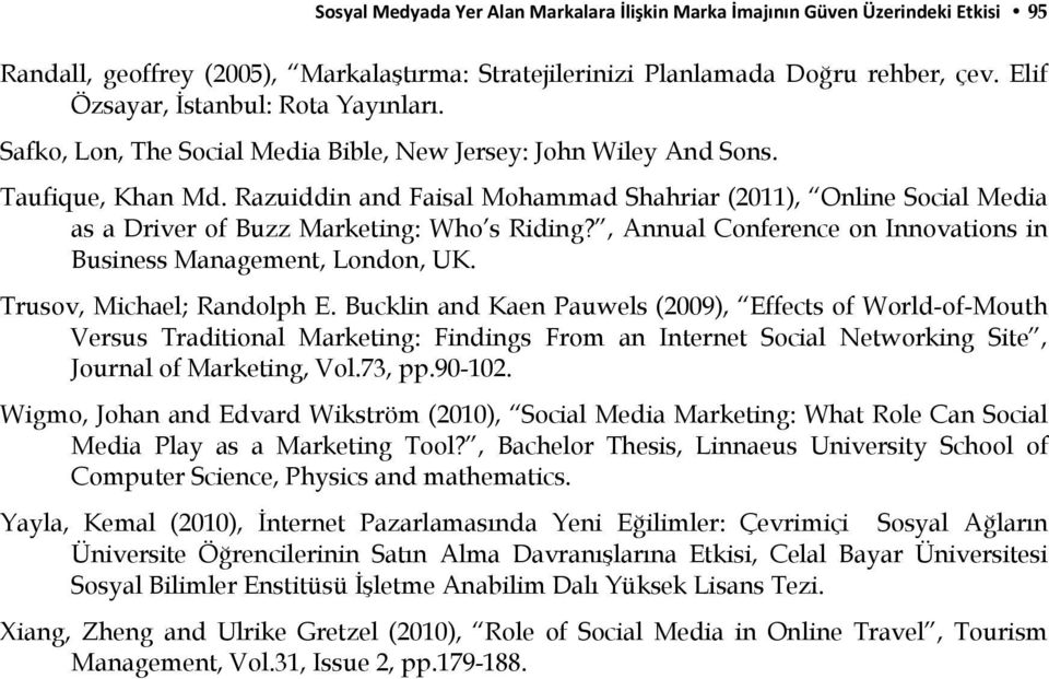 Razuiddin and Faisal Mohammad Shahriar (2011), Online Social Media as a Driver of Buzz Marketing: Who s Riding?, Annual Conference on Innovations in Business Management, London, UK.