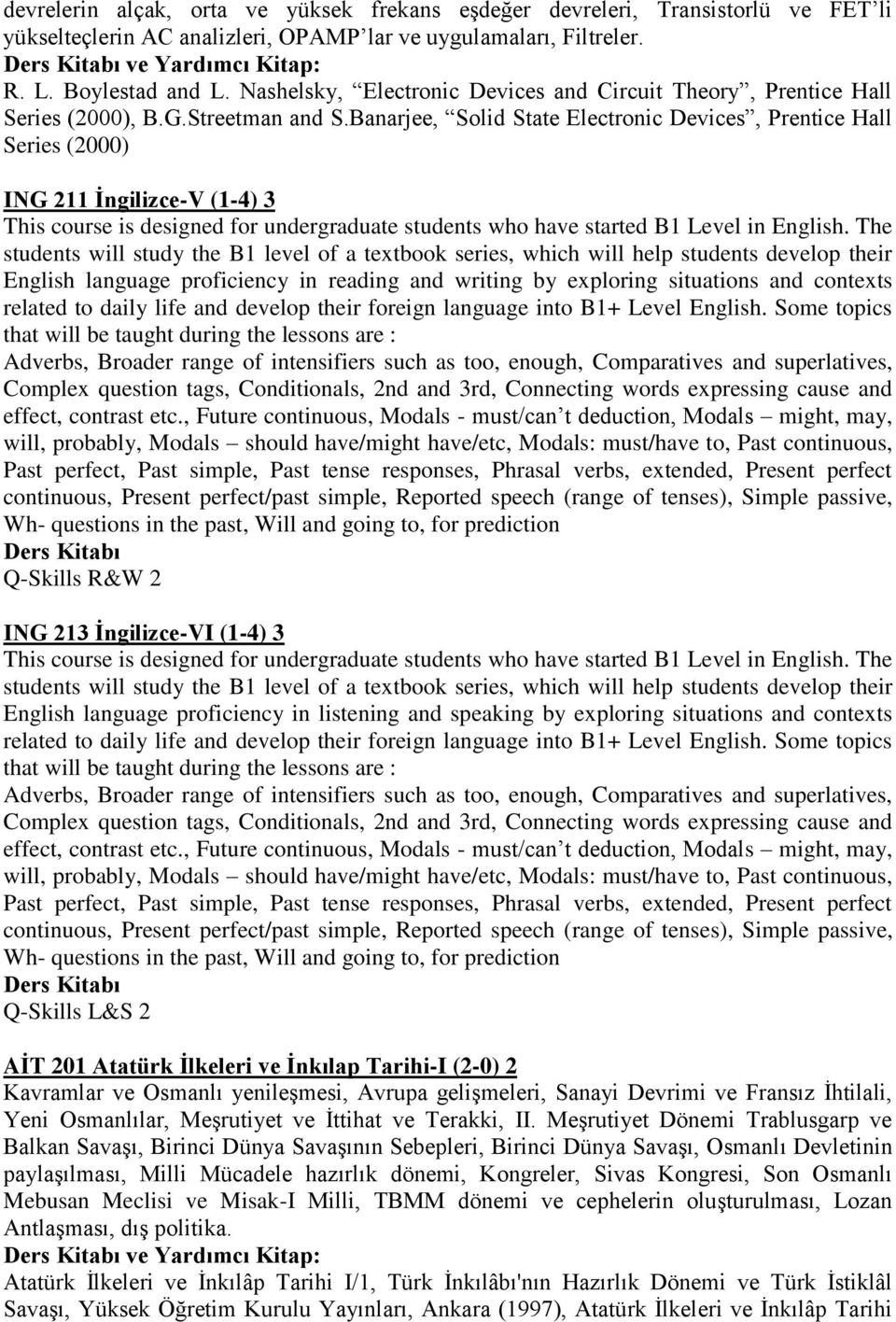 Banarjee, Solid State Electronic Devices, Prentice Hall Series (2000) ING 211 İngilizce-V (1-4) 3 This course is designed for undergraduate students who have started B1 Level in English.