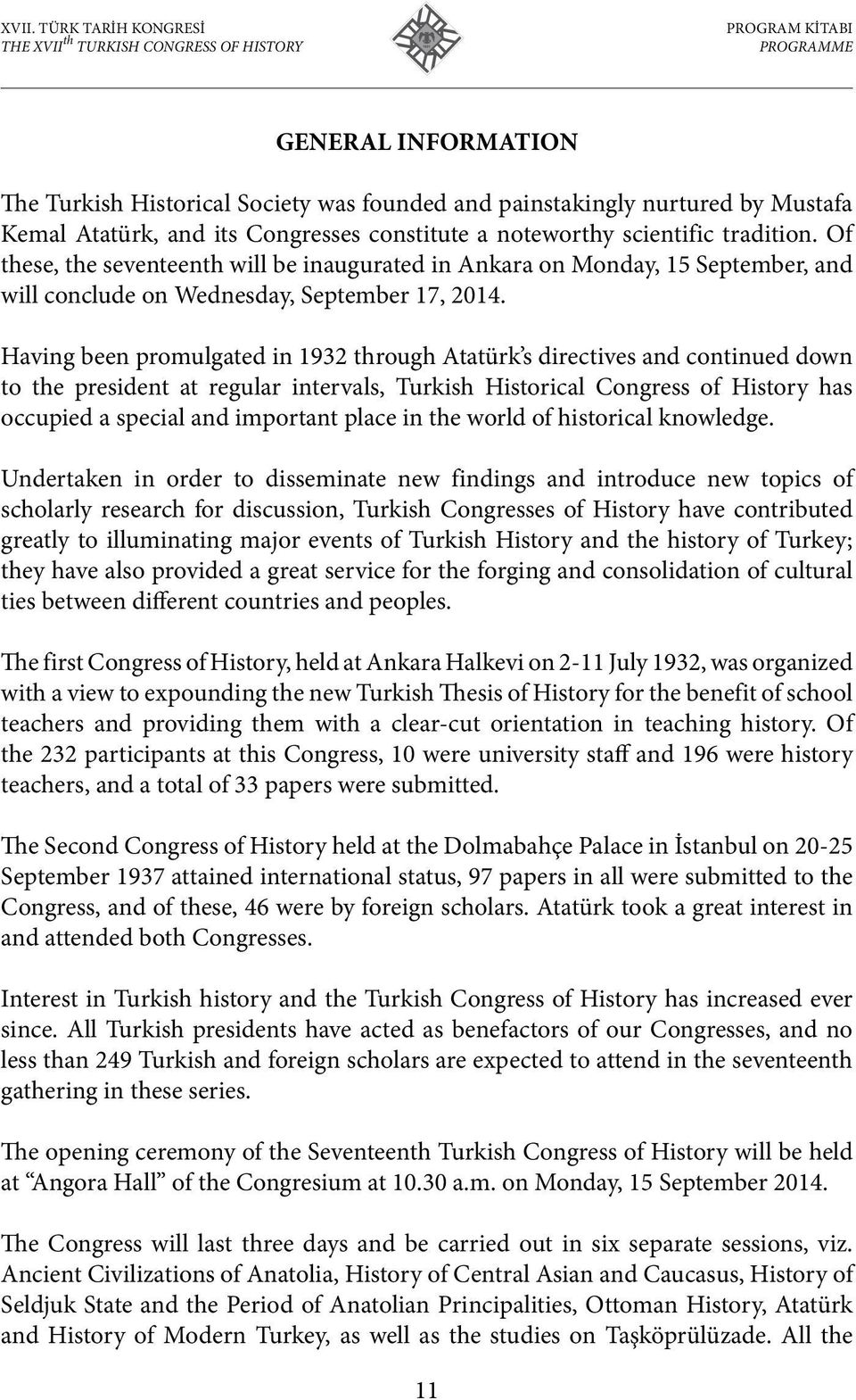 Having been promulgated in 1932 through Atatürk s directives and continued down to the president at regular intervals, Turkish Historical Congress of History has occupied a special and important