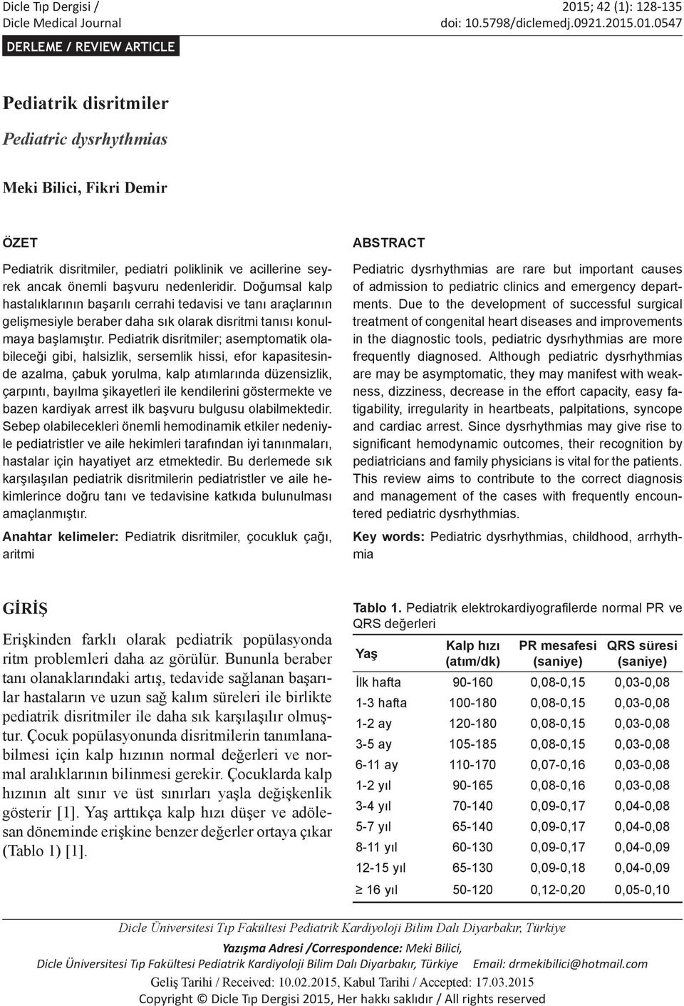 .01.0547 DERLEME / REVIEW ARTICLE Pediatrik disritmiler Pediatric dysrhythmias Meki Bilici, Fikri Demir ÖZET Pediatrik disritmiler, pediatri poliklinik ve acillerine seyrek ancak önemli başvuru