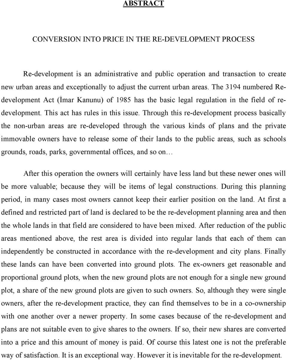 Through this re-development process basically the non-urban areas are re-developed through the various kinds of plans and the private immovable owners have to release some of their lands to the