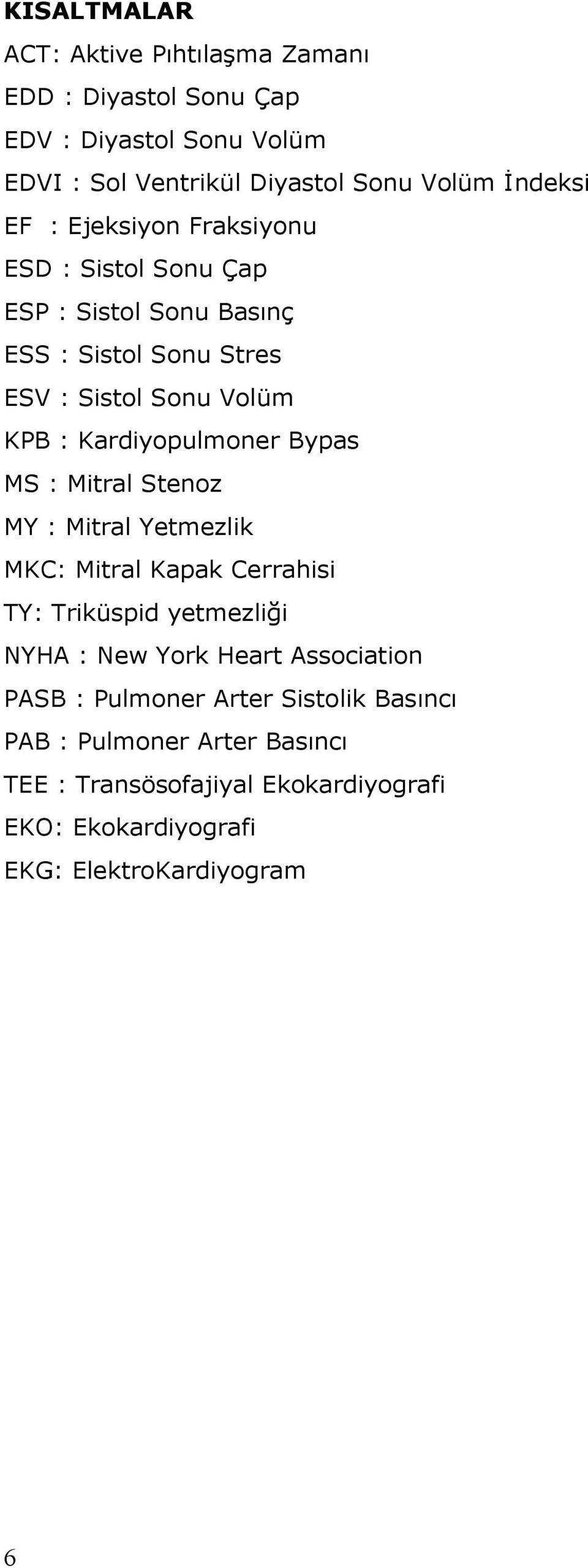 Bypas MS : Mitral Stenoz MY : Mitral Yetmezlik MKC: Mitral Kapak Cerrahisi TY: Triküspid yetmezliği NYHA : New York Heart Association PASB :