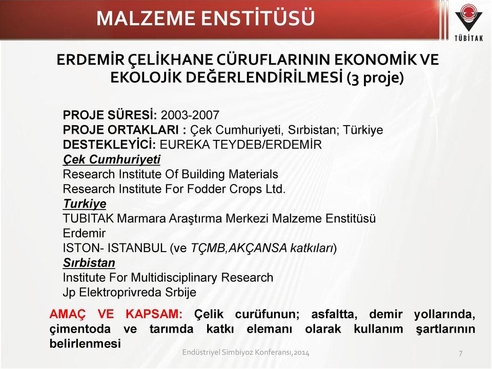 Turkiye TUBITAK Marmara Araştırma Merkezi Malzeme Enstitüsü Erdemir ISTON- ISTANBUL (ve TÇMB,AKÇANSA katkıları) Sırbistan Institute For Multidisciplinary Research