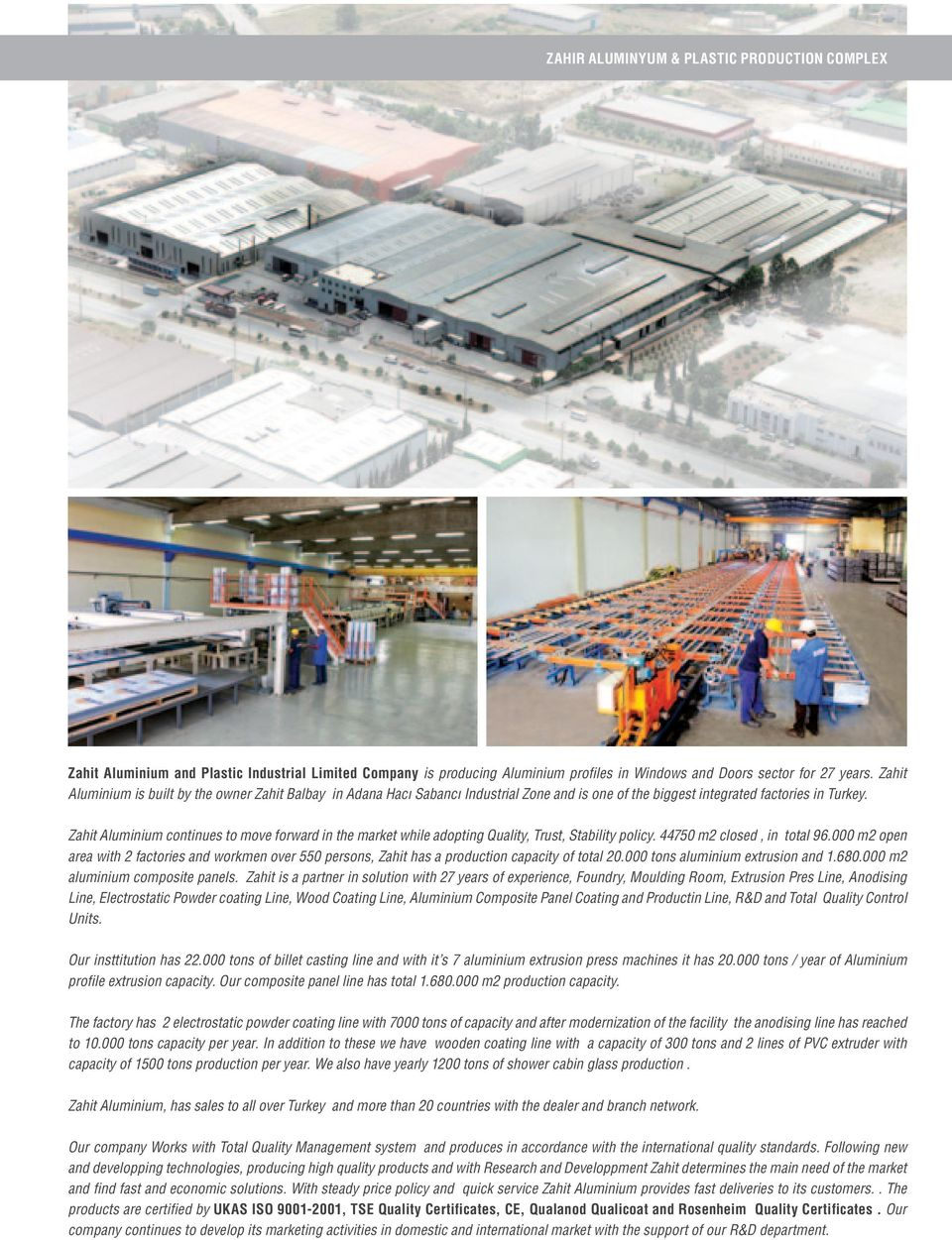 Zahit Aluminium continues to move forward in the market while adopting Quality, Trust, Stability policy. 44750 m2 closed, in total 96.