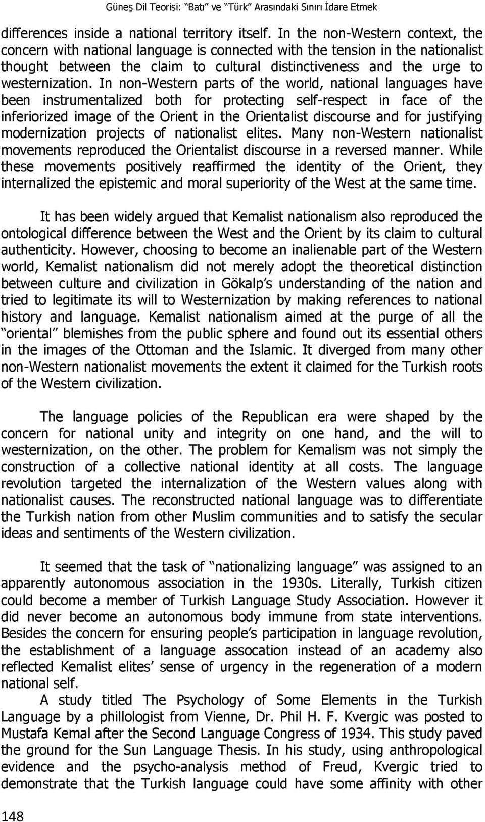 In non-western parts of the world, national languages have been instrumentalized both for protecting self-respect in face of the inferiorized image of the Orient in the Orientalist discourse and for