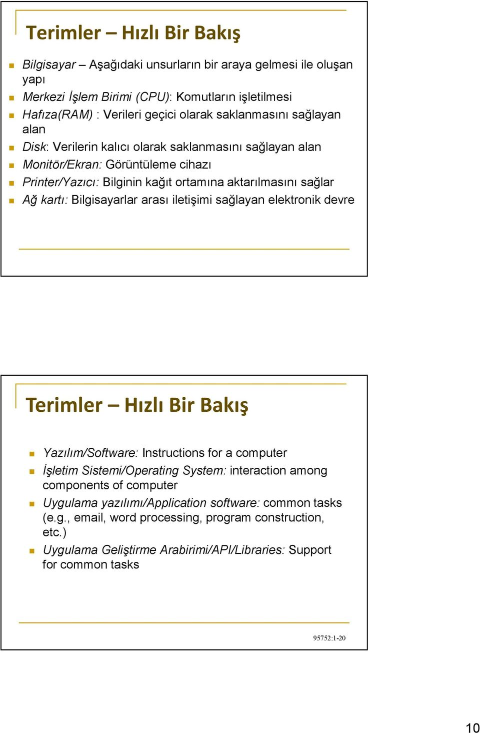 arası iletişimi sağlayan elektronik devre Terimler Hızlı Bir Bakış Yazılım/Software: Instructions for a computer İşletim Sistemi/Operating System: interaction among components of computer