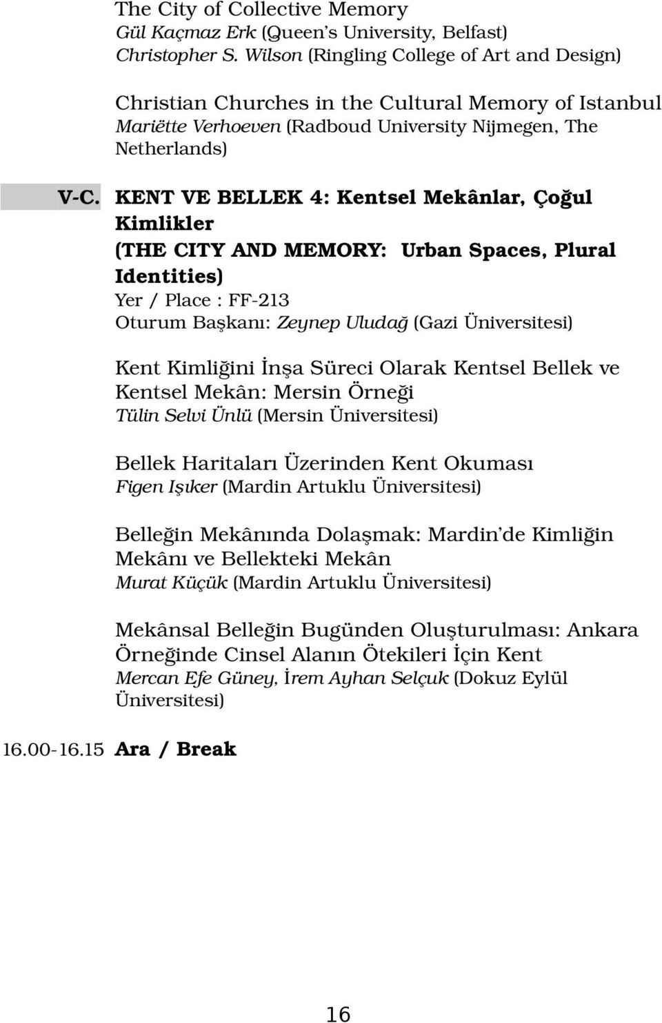 KENT VE BELLEK 4: Kentsel Mekânlar, Çoğul Kimlikler (THE CITY AND MEMORY: Urban Spaces, Plural Identities) Yer / Place : FF 213 Oturum Başkanı: Zeynep Uludağ (Gazi Üniversitesi) Kent Kimliğini İnşa