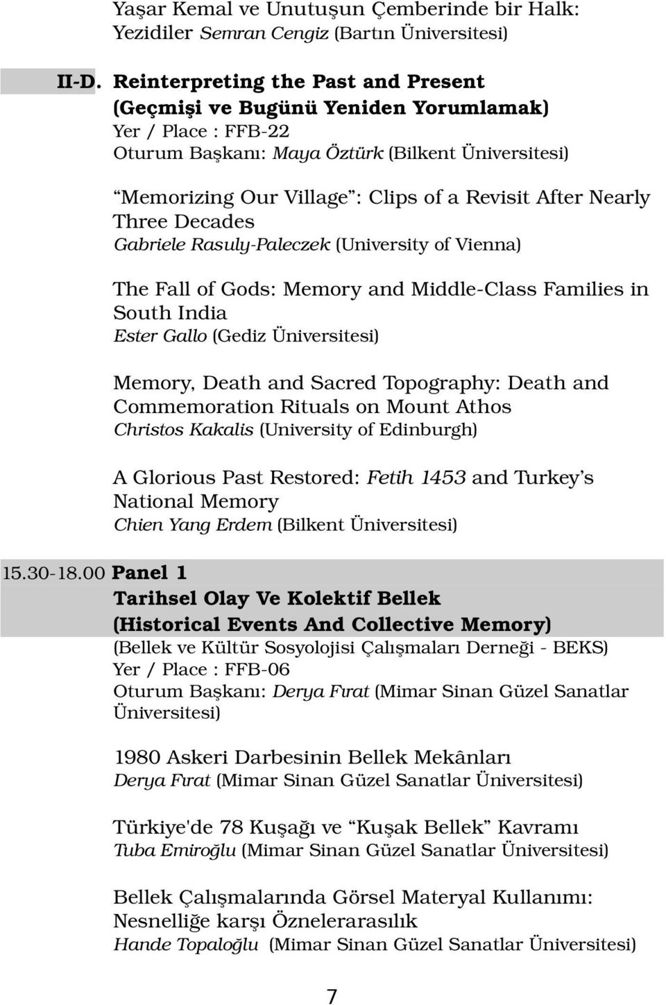 Nearly Three Decades Gabriele Rasuly Paleczek (University of Vienna) The Fall of Gods: Memory and Middle Class Families in South India Ester Gallo (Gediz Üniversitesi) Memory, Death and Sacred