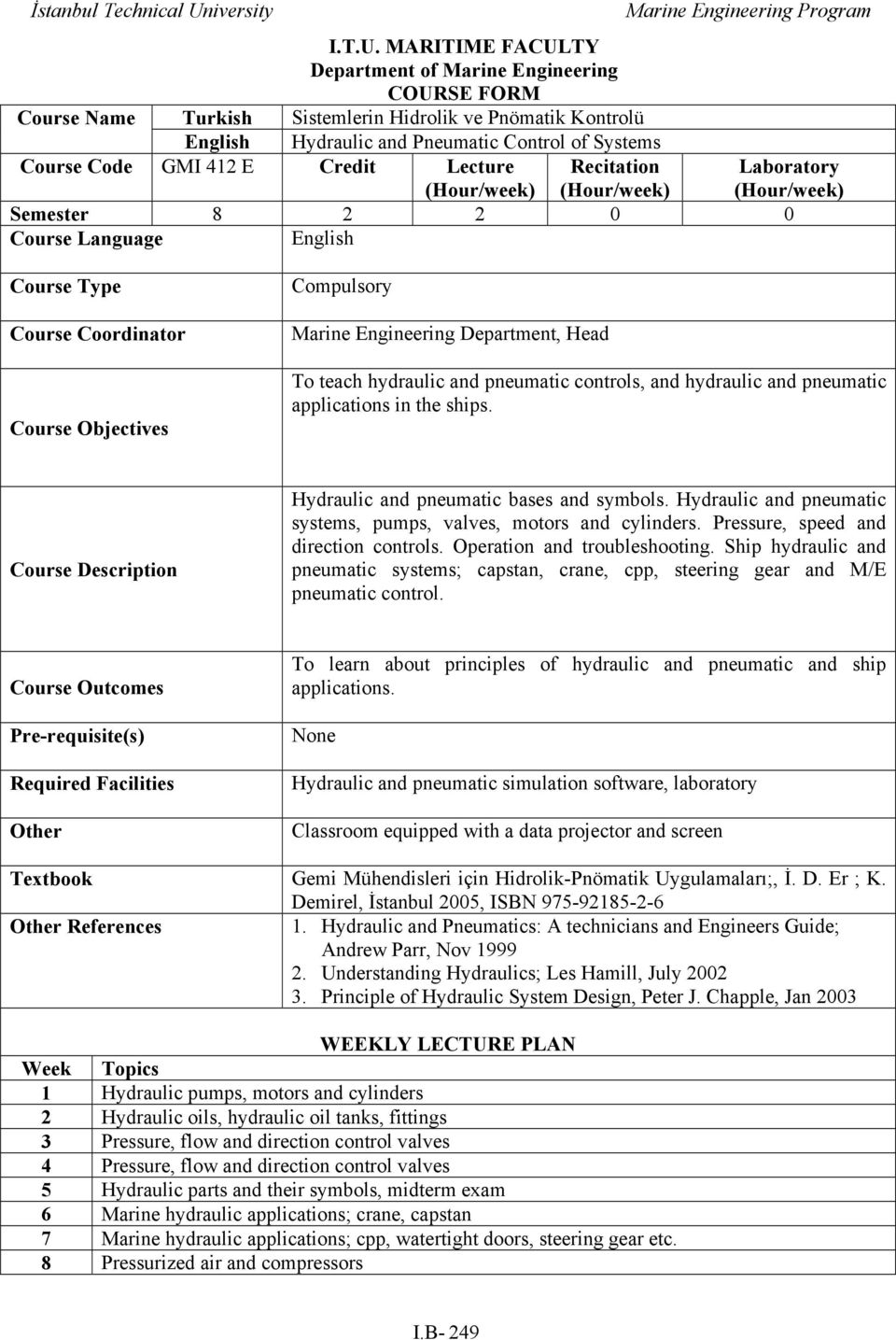 Credit Lecture Recitation Laboratory (Hour/week) (Hour/week) (Hour/week) Semester 8 2 2 0 0 Course Language English Course Type Course Coordinator Course Objectives Compulsory Marine Engineering
