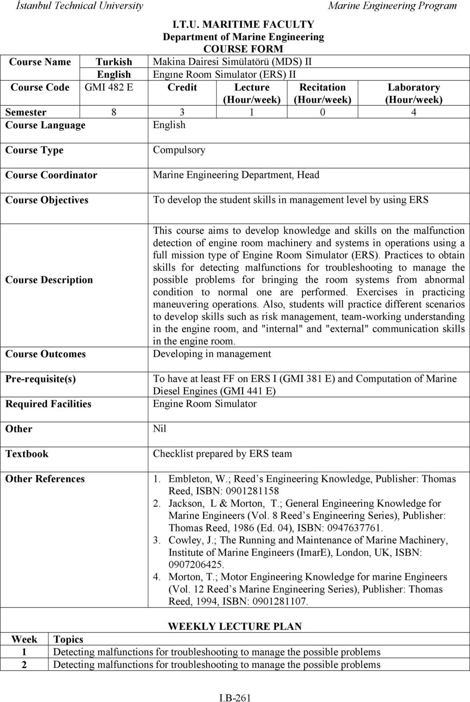 Recitation Laboratory (Hour/week) (Hour/week) (Hour/week) Semester 8 3 1 0 4 Course Language English Course Type Course Coordinator Course Objectives Compulsory Marine Engineering Department, Head To
