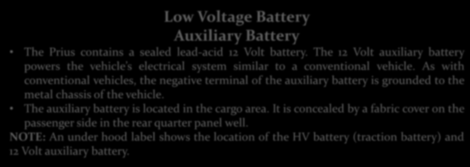 Battery Location Label Low Voltage Battery Auxiliary Battery The Prius contains a sealed lead-acid 12 Volt battery.
