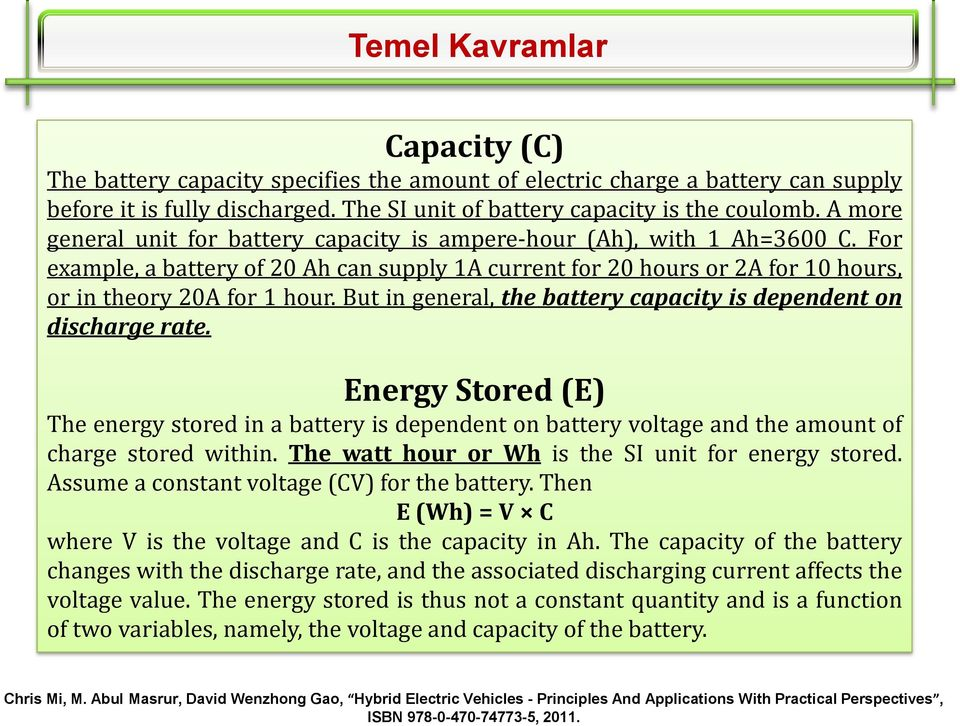 But in general, the battery capacity is dependent on discharge rate. Energy Stored (E) The energy stored in a battery is dependent on battery voltage and the amount of charge stored within.