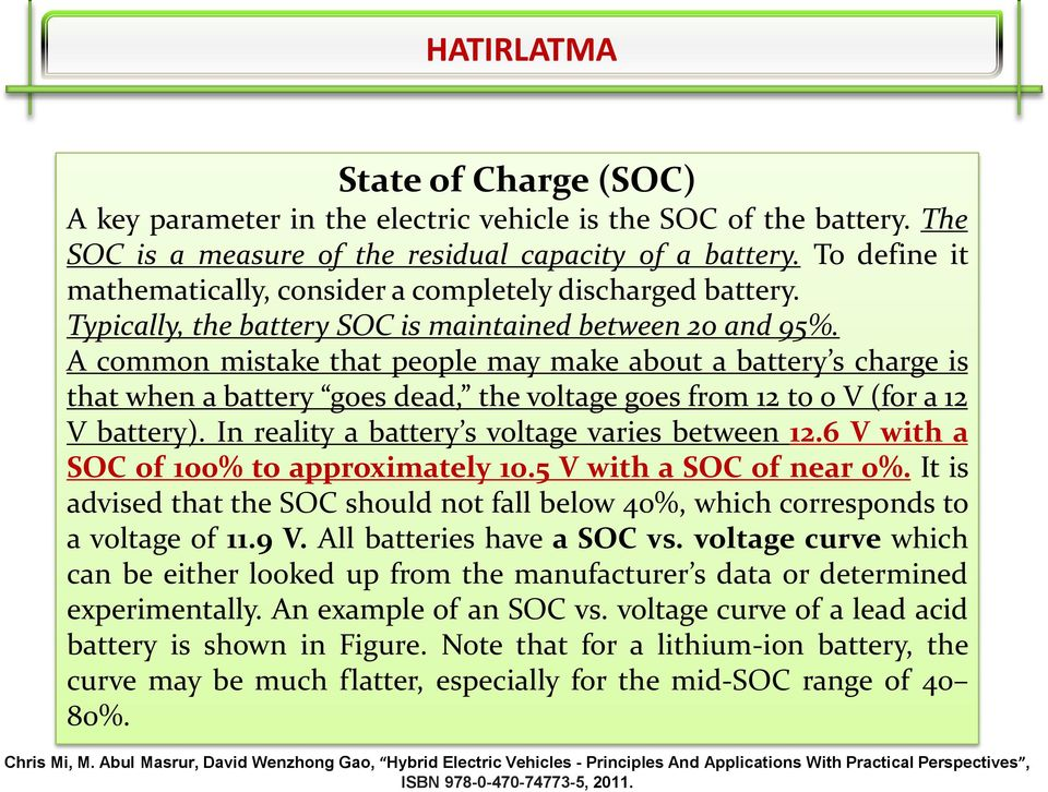 A common mistake that people may make about a battery s charge is that when a battery goes dead, the voltage goes from 12 to 0 V (for a 12 V battery). In reality a battery s voltage varies between 12.
