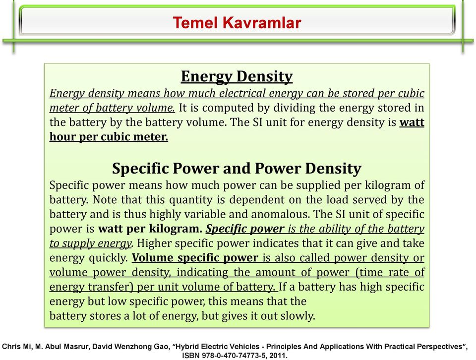 Specific Power and Power Density Specific power means how much power can be supplied per kilogram of battery.